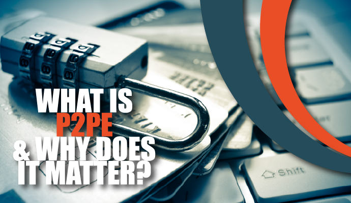 What is Point to Point Encryption (P2PE) & Why Does It Matter?